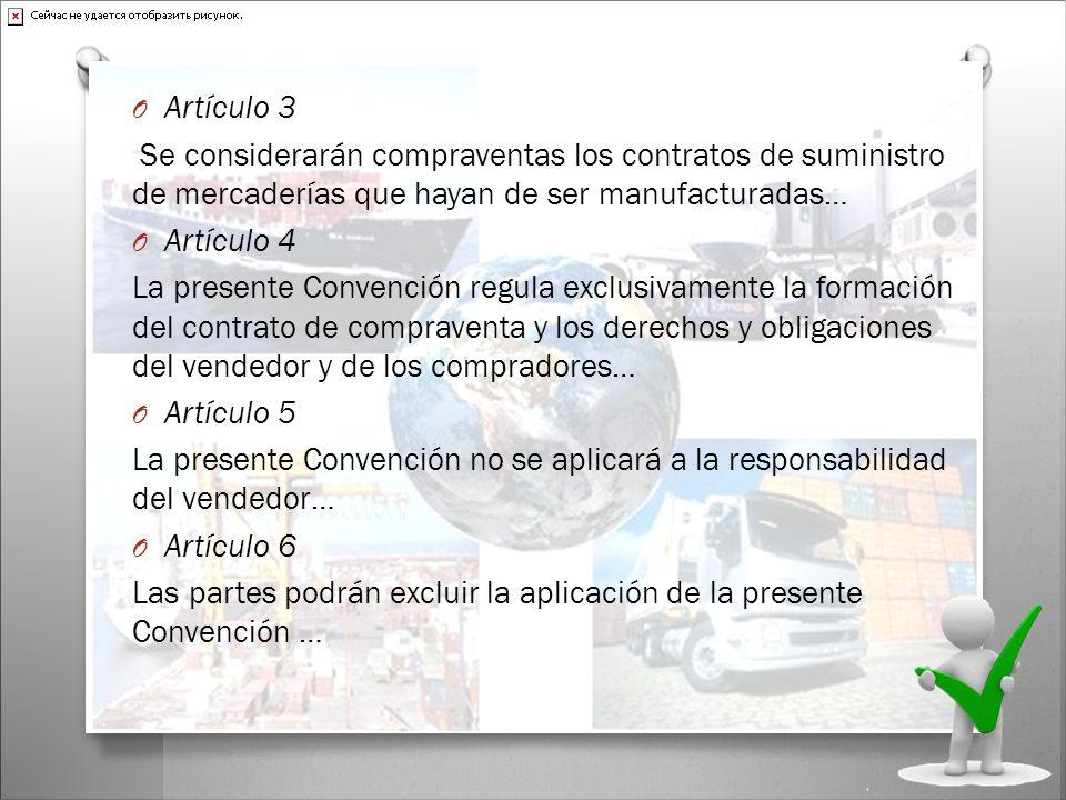 O Artículo 3 Se considerarán compraventas los contratos de suministro de mercaderías que hayan de ser manufacturadas… O Artículo 4 La presente Convenc