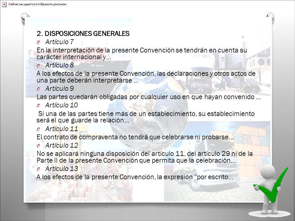 2. DISPOSICIONES GENERALES O Artículo 7 En la interpretación de la presente Convención se tendrán en cuenta su carácter internacional y… O Artículo 8