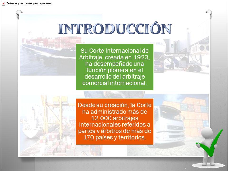 Su Corte Internacional de Arbitraje, creada en 1923, ha desempeñado una función pionera en el desarrollo del arbitraje comercial internacional. Desde