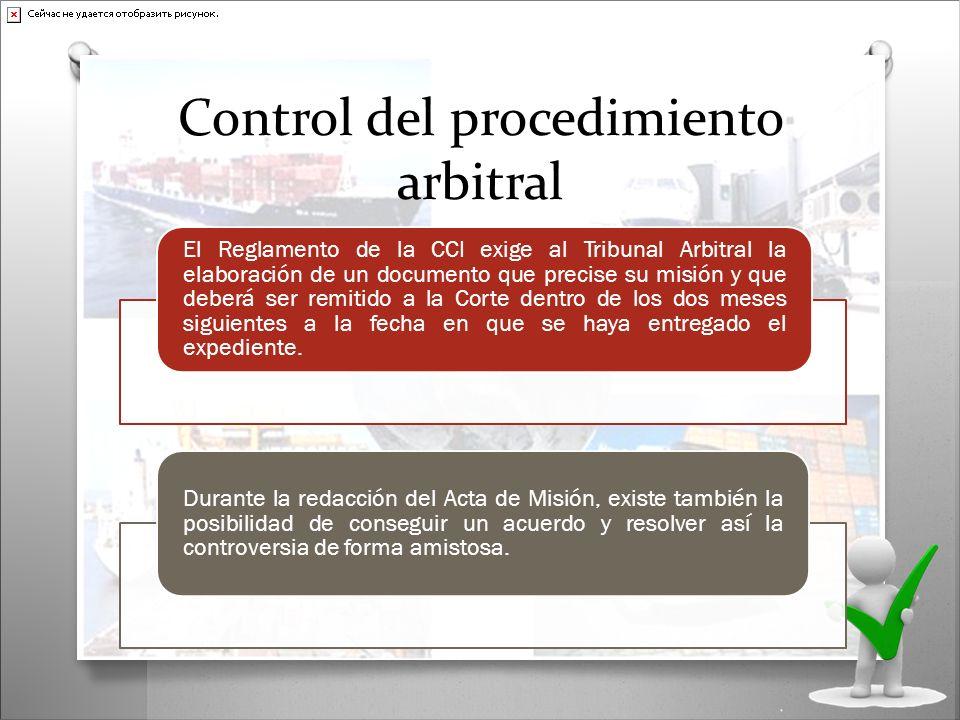 Control del procedimiento arbitral El Reglamento de la CCI exige al Tribunal Arbitral la elaboración de un documento que precise su misión y que deber