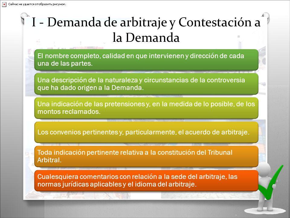 I - Demanda de arbitraje y Contestación a la Demanda El nombre completo, calidad en que intervienen y dirección de cada una de las partes. Una descrip