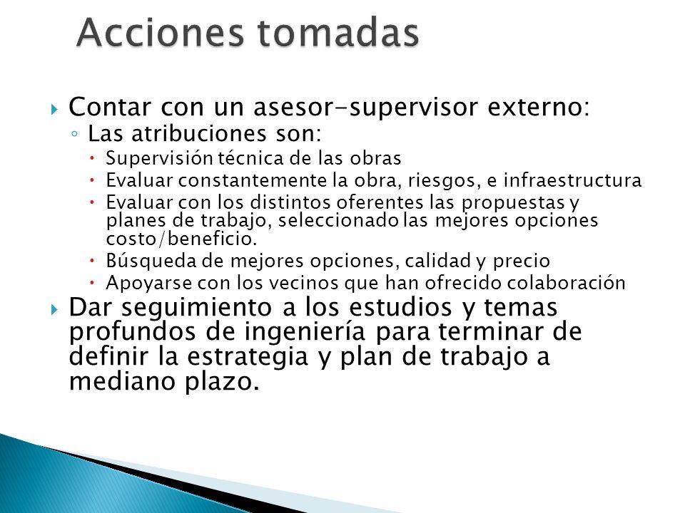 Contar con un asesor-supervisor externo: Las atribuciones son: Supervisión técnica de las obras Evaluar constantemente la obra, riesgos, e infraestruc
