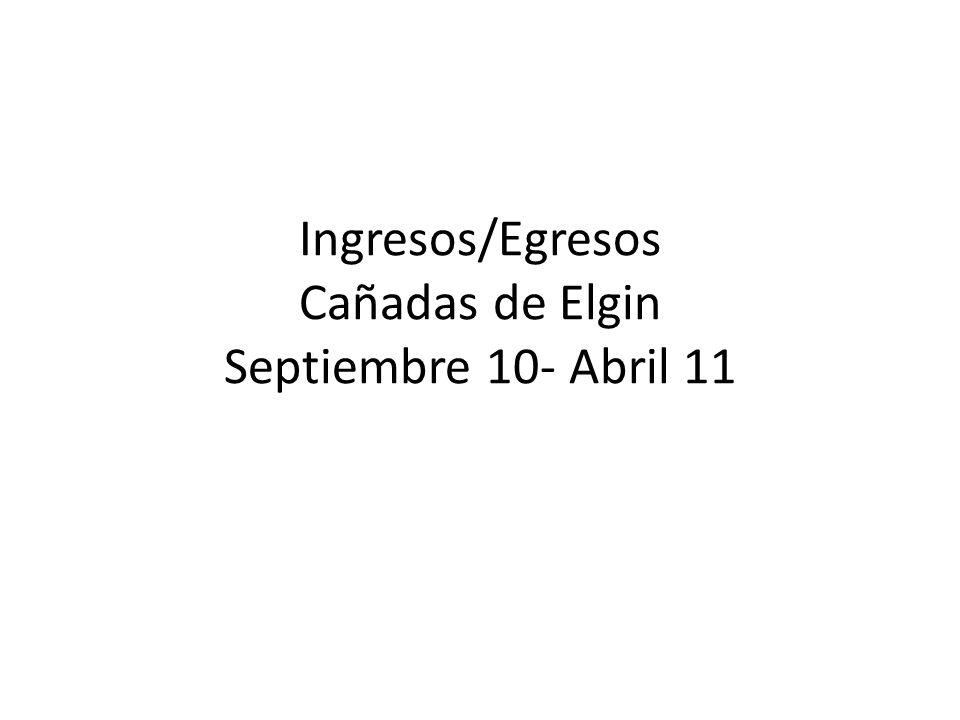 Ingresos/Egresos Cañadas de Elgin Septiembre 10- Abril 11