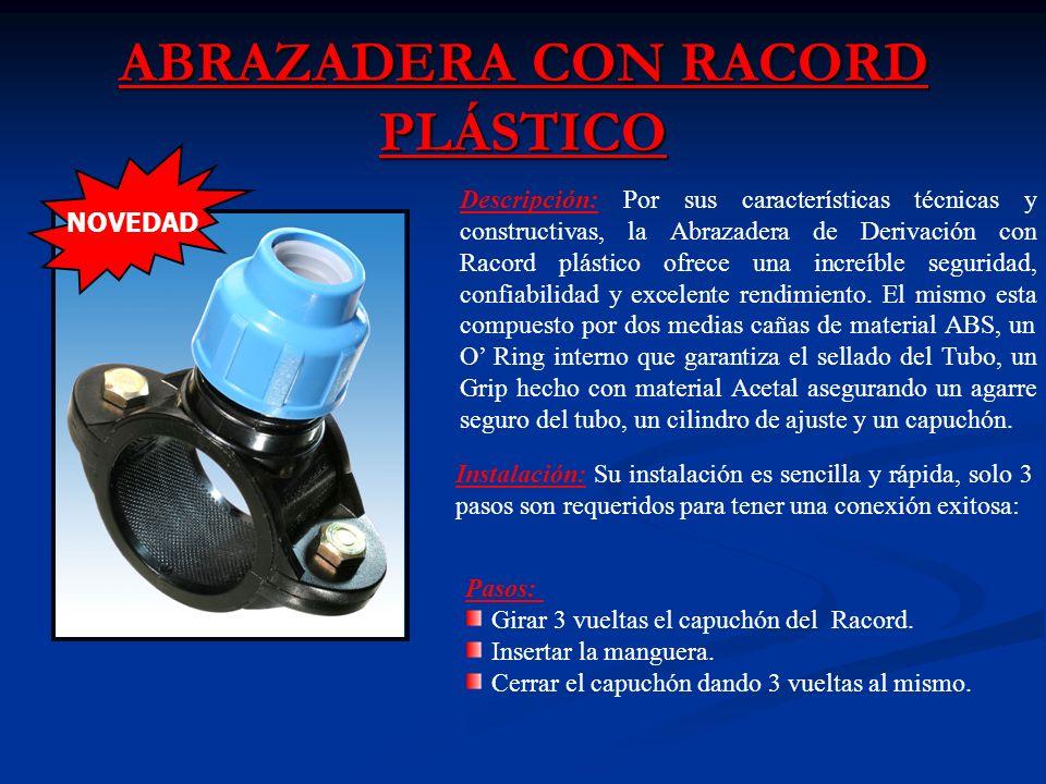 ABRAZADERA CON RACORD PLÁSTICO Descripción: Por sus características técnicas y constructivas, la Abrazadera de Derivación con Racord plástico ofrece una increíble seguridad, confiabilidad y excelente rendimiento.