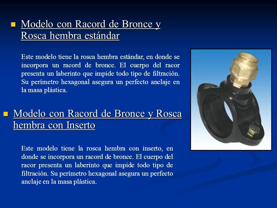 Modelo con Racord de Bronce y Rosca hembra estándar Modelo con Racord de Bronce y Rosca hembra estándar Este modelo tiene la rosca hembra estándar, en donde se incorpora un racord de bronce.