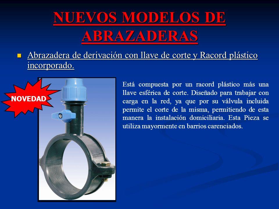 NUEVOS MODELOS DE ABRAZADERAS Abrazadera de derivación con llave de corte y Racord plástico incorporado.