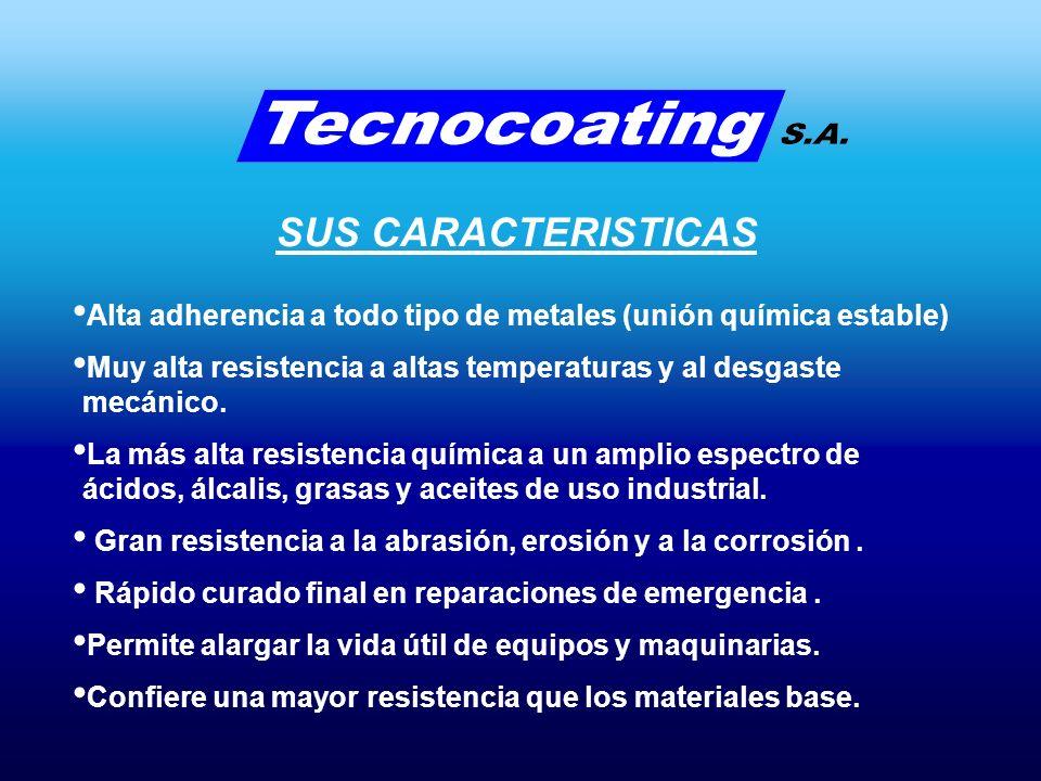 SUS CARACTERISTICAS Alta adherencia a todo tipo de metales (unión química estable) Muy alta resistencia a altas temperaturas y al desgaste mecánico.