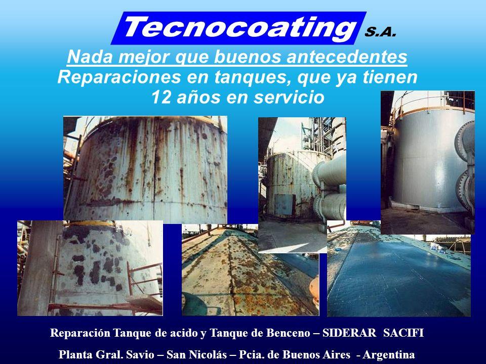 Nada mejor que buenos antecedentes Reparaciones en tanques, que ya tienen 12 años en servicio Reparación Tanque de acido y Tanque de Benceno – SIDERAR SACIFI Planta Gral.