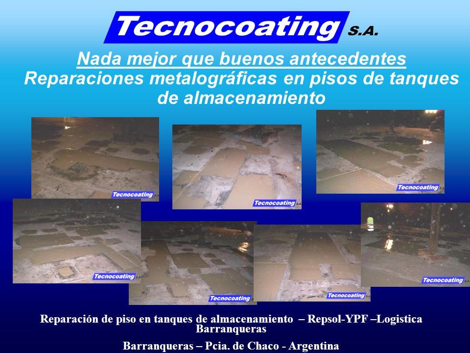 Nada mejor que buenos antecedentes Reparaciones metalográficas en pisos de tanques de almacenamiento Reparación de piso en tanques de almacenamiento – Repsol-YPF –Logistica Barranqueras Barranqueras – Pcia.