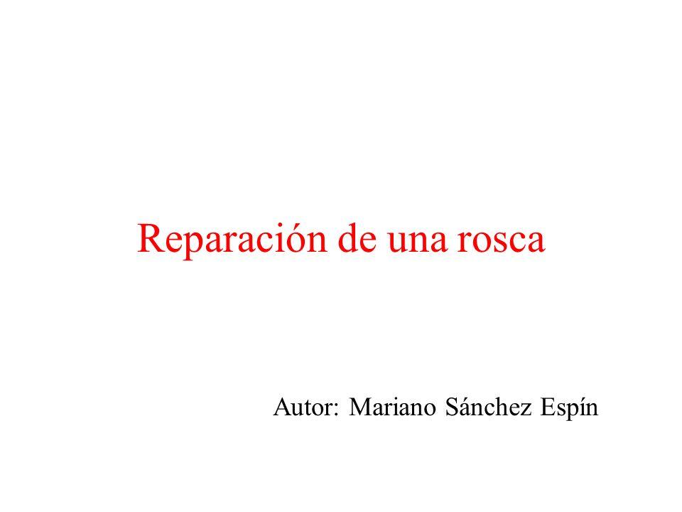 Reparación de una rosca Autor: Mariano Sánchez Espín