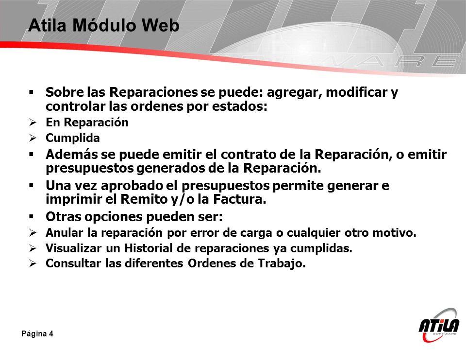 Atila Módulo Web Sobre las Reparaciones se puede: agregar, modificar y controlar las ordenes por estados: En Reparación Cumplida Además se puede emitir el contrato de la Reparación, o emitir presupuestos generados de la Reparación.