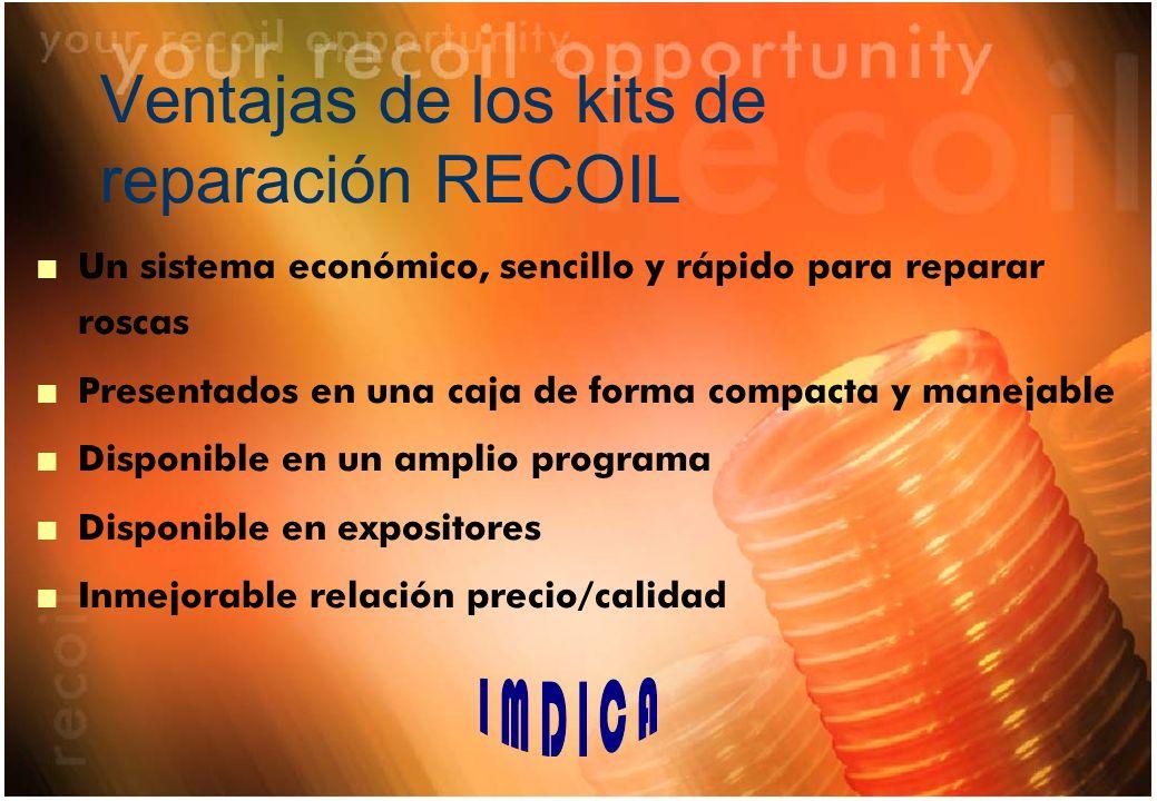 Ventajas de los kits de reparación RECOIL n Un sistema económico, sencillo y rápido para reparar roscas n Presentados en una caja de forma compacta y manejable n Disponible en un amplio programa n Disponible en expositores n Inmejorable relación precio/calidad