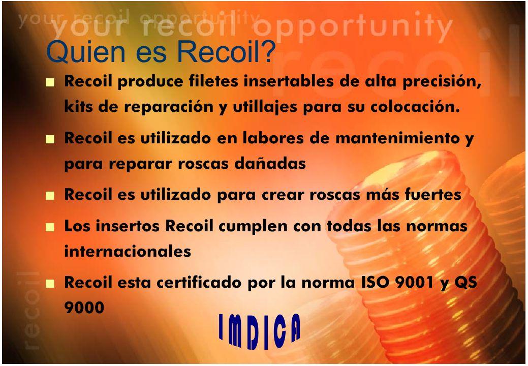 Quien es Recoil? n Recoil produce filetes insertables de alta precisión, kits de reparación y utillajes para su colocación. n Recoil es utilizado en l