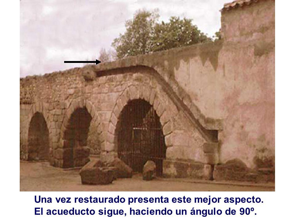 Una vez restaurado presenta este mejor aspecto. El acueducto sigue, haciendo un ángulo de 90º.