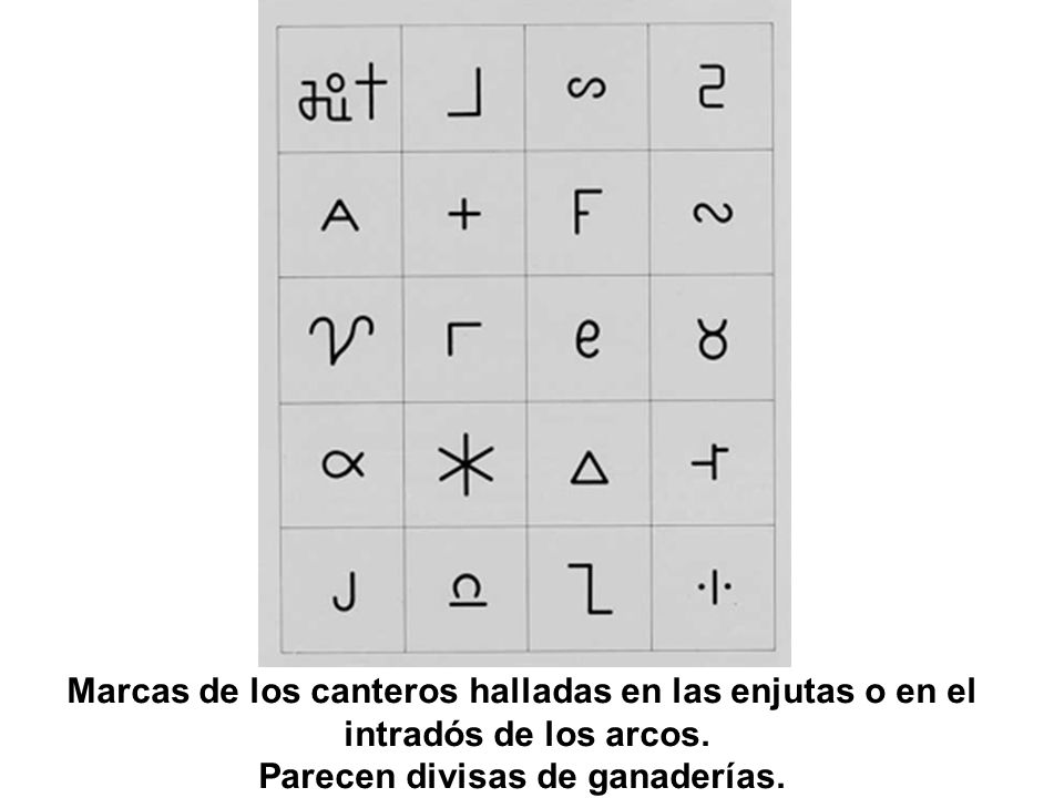 Marcas de los canteros halladas en las enjutas o en el intradós de los arcos. Parecen divisas de ganaderías.