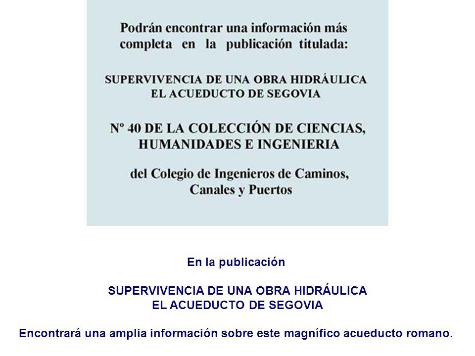En la publicación SUPERVIVENCIA DE UNA OBRA HIDRÁULICA EL ACUEDUCTO DE SEGOVIA Encontrará una amplia información sobre este magnífico acueducto romano
