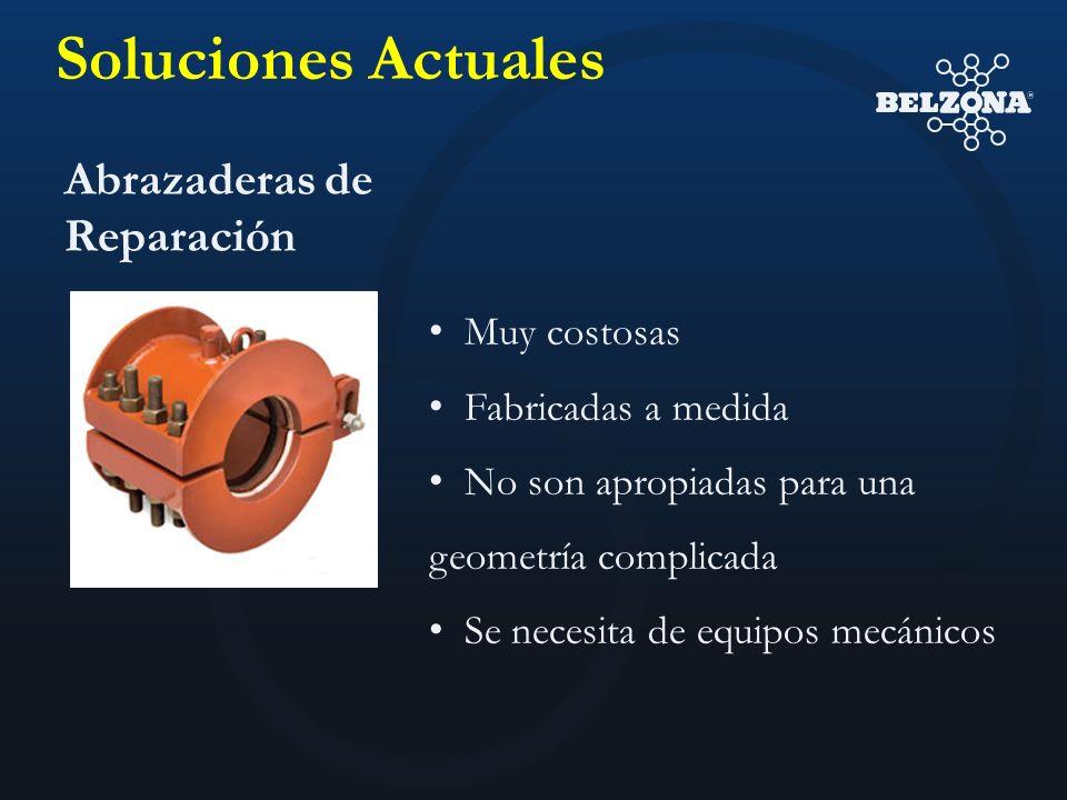 Abrazaderas de Reparación Muy costosas Fabricadas a medida No son apropiadas para una geometría complicada Se necesita de equipos mecánicos