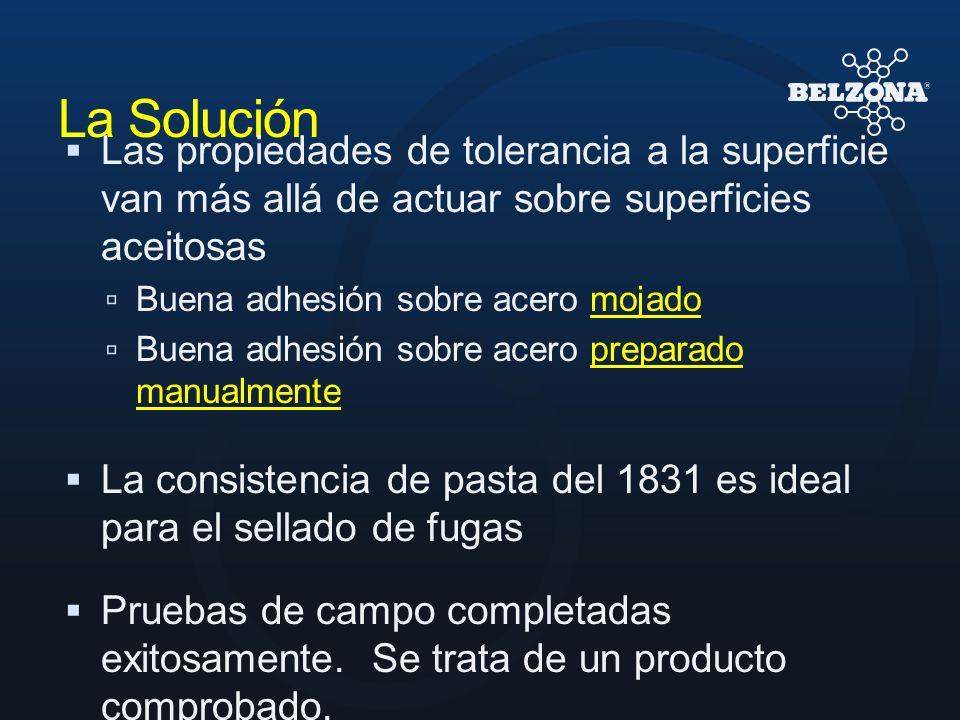 La Solución Las propiedades de tolerancia a la superficie van más allá de actuar sobre superficies aceitosas Buena adhesión sobre acero mojado Buena a