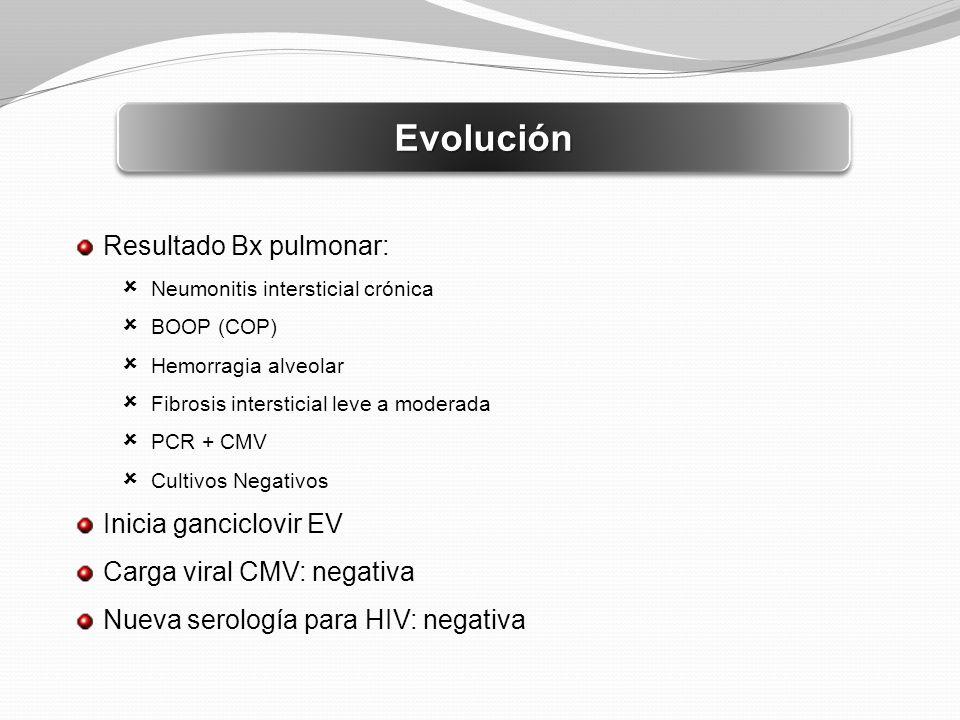EvoluciónEvolución Resultado Bx pulmonar: Neumonitis intersticial crónica BOOP (COP) Hemorragia alveolar Fibrosis intersticial leve a moderada PCR + C