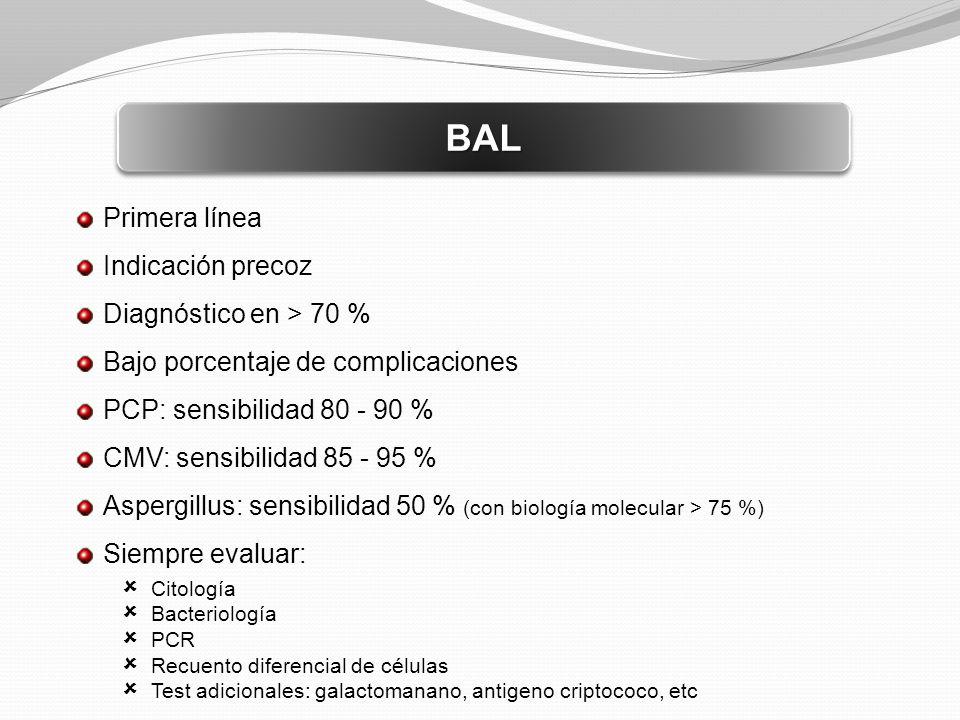 Primera línea Indicación precoz Diagnóstico en > 70 % Bajo porcentaje de complicaciones PCP: sensibilidad 80 - 90 % CMV: sensibilidad 85 - 95 % Asperg