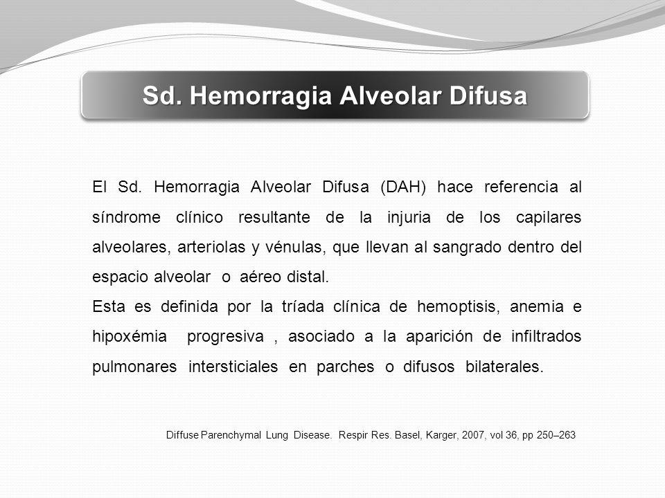 El Sd. Hemorragia Alveolar Difusa (DAH) hace referencia al síndrome clínico resultante de la injuria de los capilares alveolares, arteriolas y vénulas