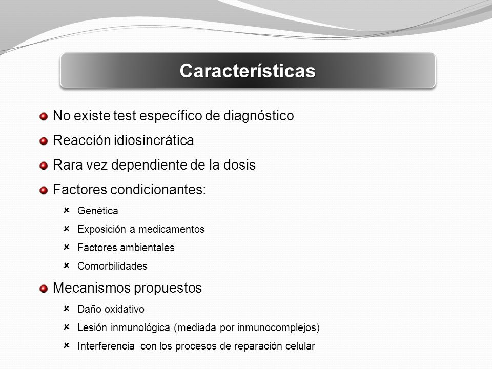 CaracterísticasCaracterísticas No existe test específico de diagnóstico Reacción idiosincrática Rara vez dependiente de la dosis Factores condicionant