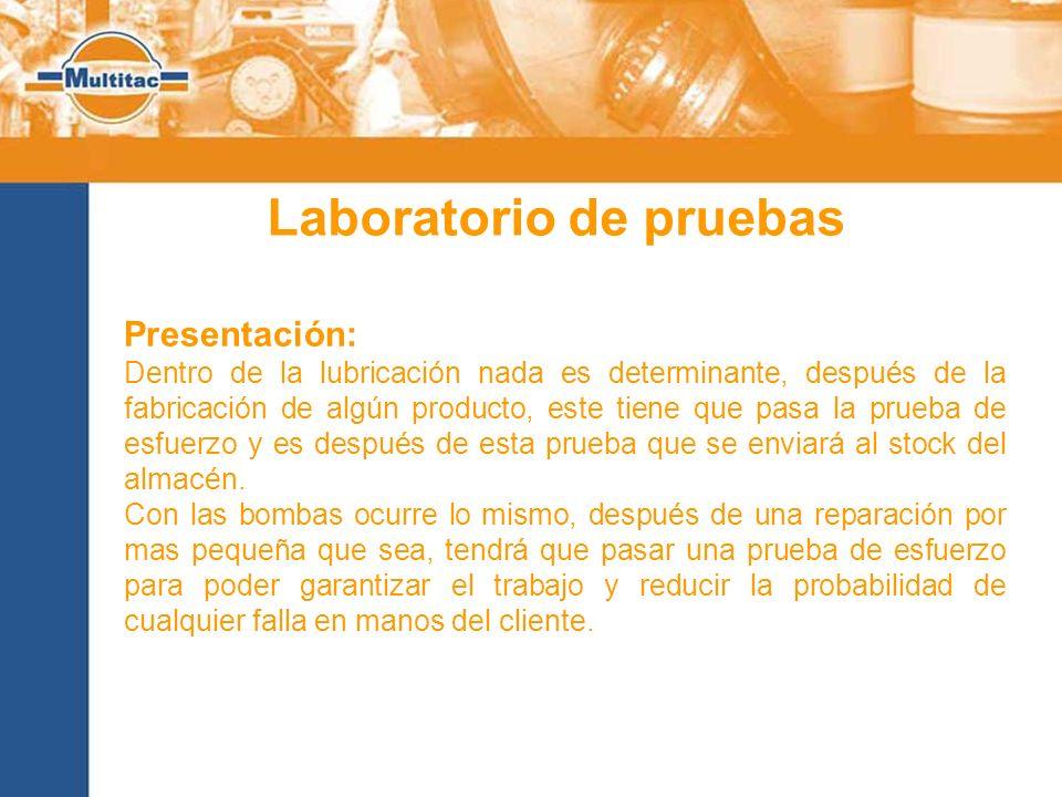 Laboratorio de pruebas Presentación: Dentro de la lubricación nada es determinante, después de la fabricación de algún producto, este tiene que pasa la prueba de esfuerzo y es después de esta prueba que se enviará al stock del almacén.