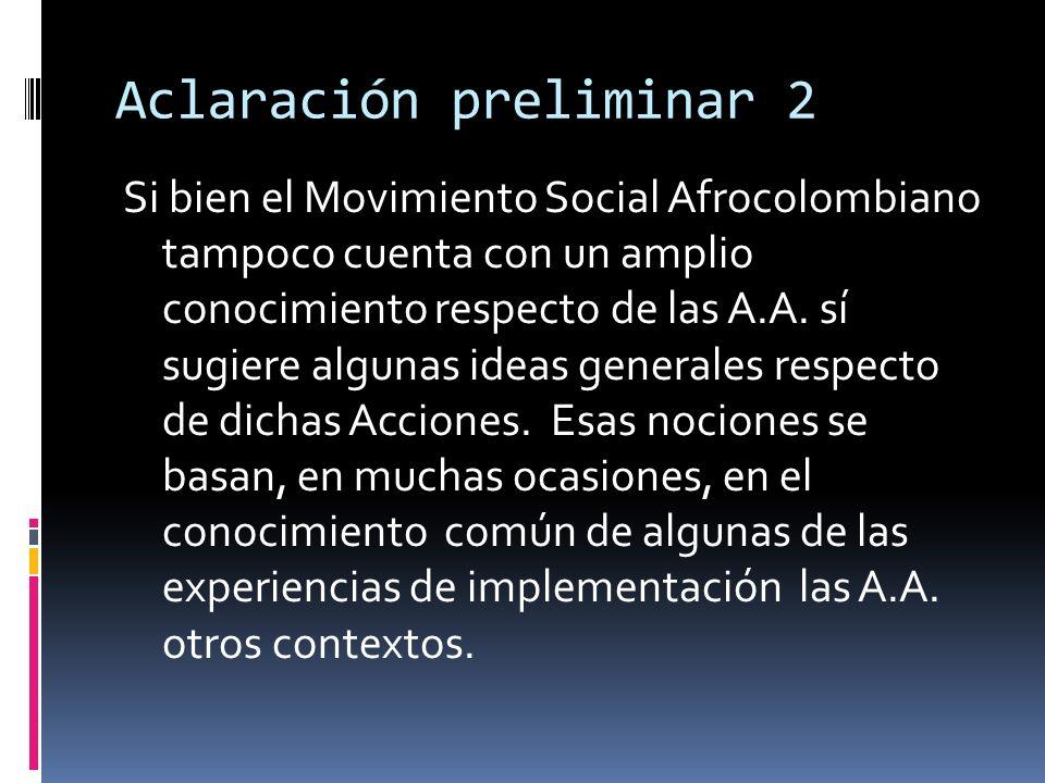 Aclaración preliminar 2 Si bien el Movimiento Social Afrocolombiano tampoco cuenta con un amplio conocimiento respecto de las A.A. sí sugiere algunas