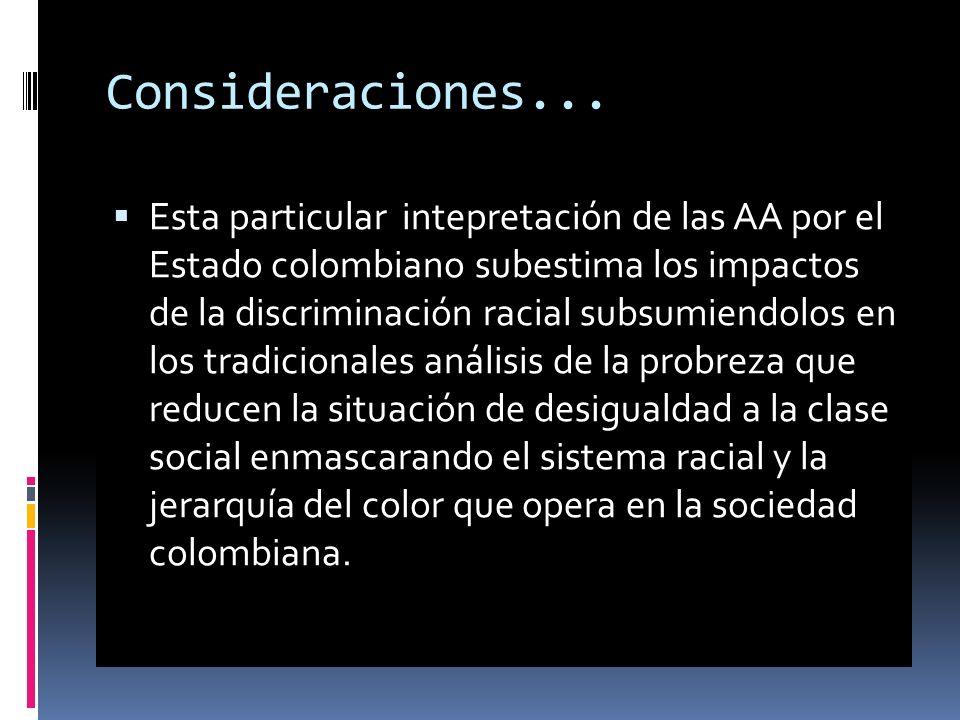 Consideraciones... Esta particular intepretación de las AA por el Estado colombiano subestima los impactos de la discriminación racial subsumiendolos