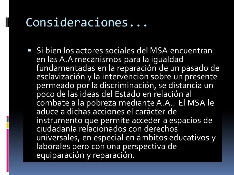 Consideraciones... Si bien los actores sociales del MSA encuentran en las A.A mecanismos para la igualdad fundamentadas en la reparación de un pasado