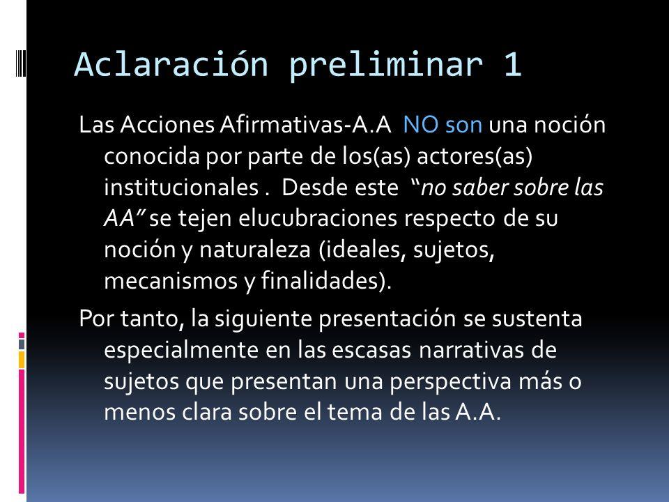 Aclaración preliminar 1 Las Acciones Afirmativas-A.A NO son una noción conocida por parte de los(as) actores(as) institucionales. Desde este no saber