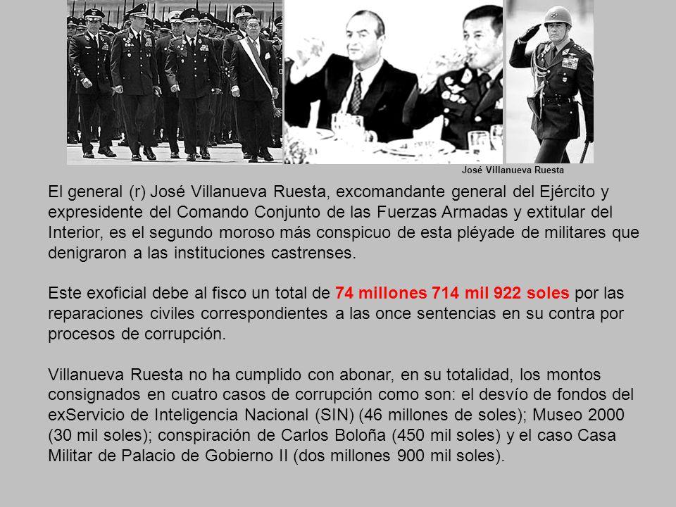 El general (r) José Villanueva Ruesta, excomandante general del Ejército y expresidente del Comando Conjunto de las Fuerzas Armadas y extitular del Interior, es el segundo moroso más conspicuo de esta pléyade de militares que denigraron a las instituciones castrenses.