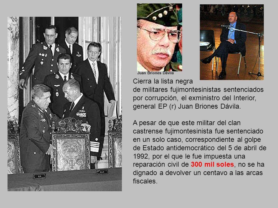 Cierra la lista negra de militares fujimontesinistas sentenciados por corrupción, el exministro del Interior, general EP (r) Juan Briones Dávila.
