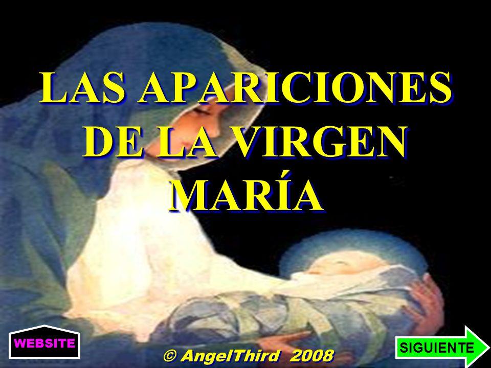 LAS APARICIONES DE LA VIRGEN MARÍA © AngelThird 2008 SIGUIENTE WEBSITE