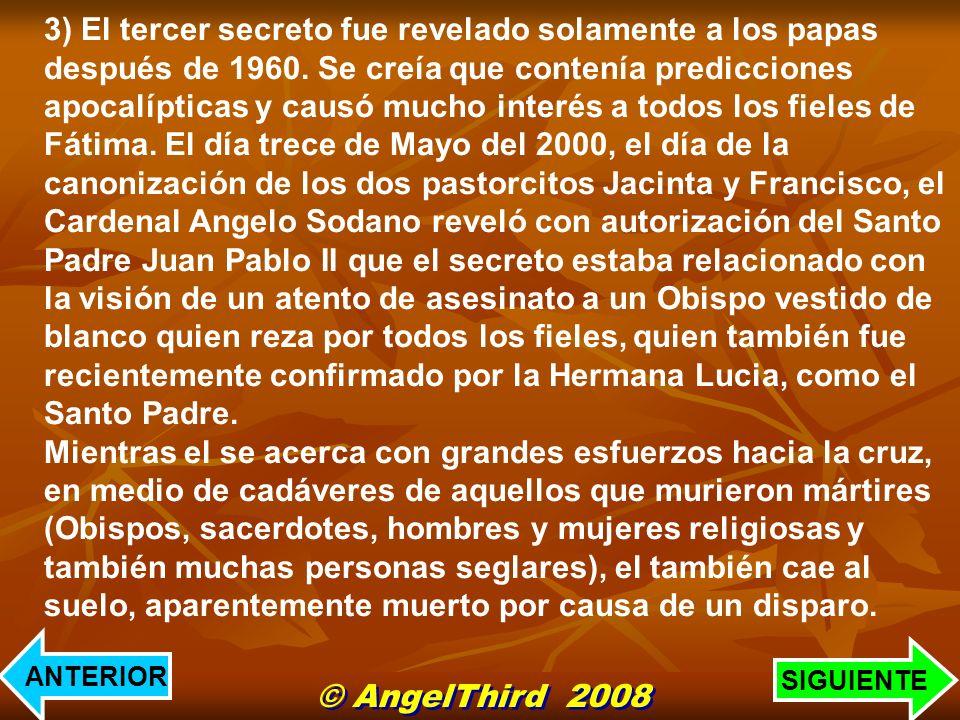 3) El tercer secreto fue revelado solamente a los papas después de 1960. Se creía que contenía predicciones apocalípticas y causó mucho interés a todo