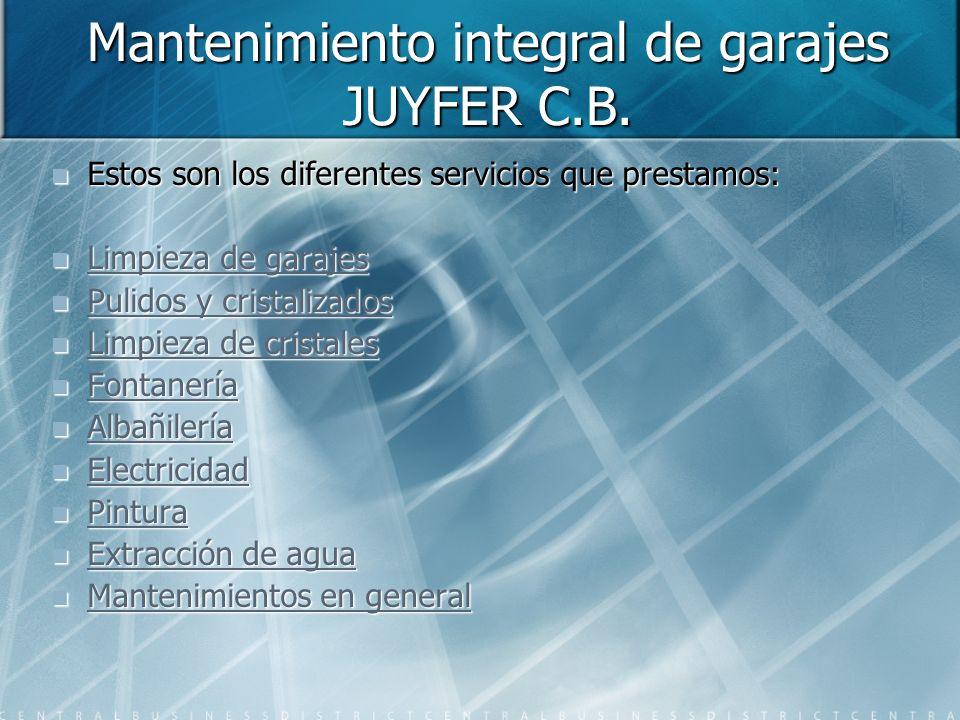 Mantenimiento integral de garajes JUYFER C.B. Bienvenidos a la presentación multimedia de la empresa JUYFER C.B. Bienvenidos a la presentación multime