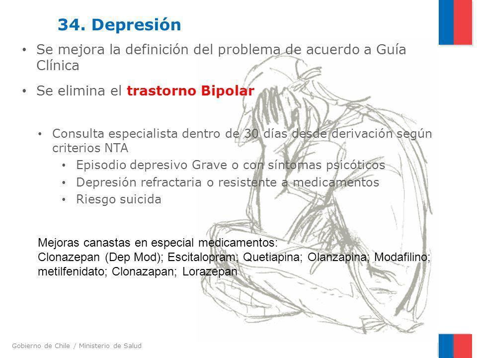 Gobierno de Chile / Ministerio de Salud 34. Depresión Se mejora la definición del problema de acuerdo a Guía Clínica Se elimina el trastorno Bipolar C