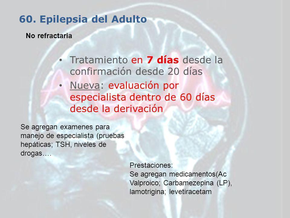 Gobierno de Chile / Ministerio de Salud 60. Epilepsia del Adulto Tratamiento en 7 días desde la confirmación desde 20 días Nueva: evaluación por espec