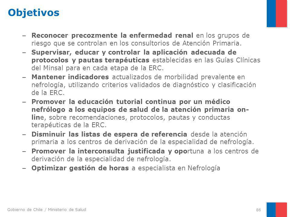 Gobierno de Chile / Ministerio de Salud Objetivos – Reconocer precozmente la enfermedad renal en los grupos de riesgo que se controlan en los consulto