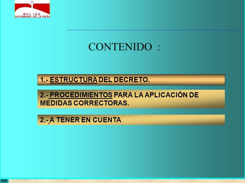 CONTENIDO : 1.- ESTRUCTURA DEL DECRETO. 2.- PROCEDIMIENTOS PARA LA APLICACIÓN DE MEDIDAS CORRECTORAS. 2.- A TENER EN CUENTA