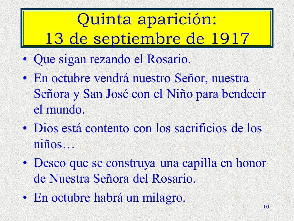 9 Cuarta aparición: 19 de agosto de 1917 –Que sigan rezando el Rosario. Promete un milagro para el último día para que todos crean. –Que hagan dos and