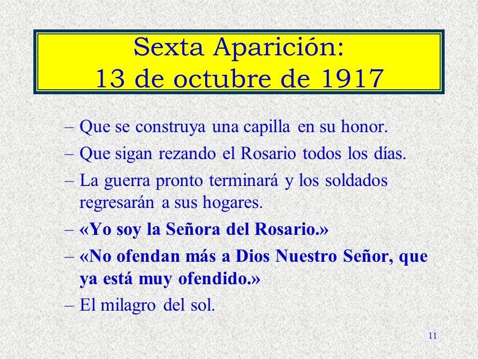 10 Quinta aparición: 13 de septiembre de 1917 Que sigan rezando el Rosario. En octubre vendrá nuestro Señor, nuestra Señora y San José con el Niño par