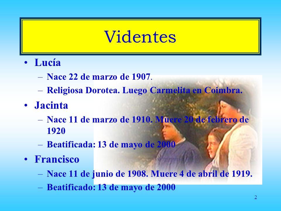 2 Videntes Lucía –Nace 22 de marzo de 1907.–Religiosa Dorotea.