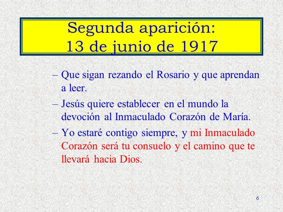 5 Apariciones de la Santísima Virgen 13 de mayo de 1917 Regreso los días trece de los próximos seis meses. Promesa de ir al cielo. Francisco debe deci