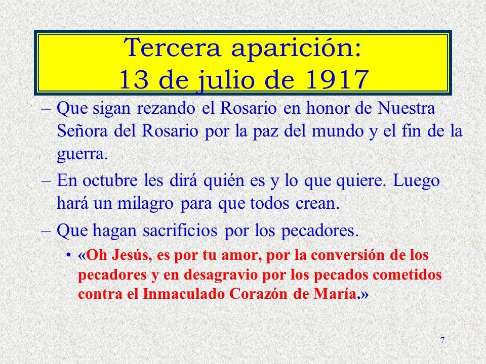 7 Tercera aparición: 13 de julio de 1917 –Que sigan rezando el Rosario en honor de Nuestra Señora del Rosario por la paz del mundo y el fin de la guerra.