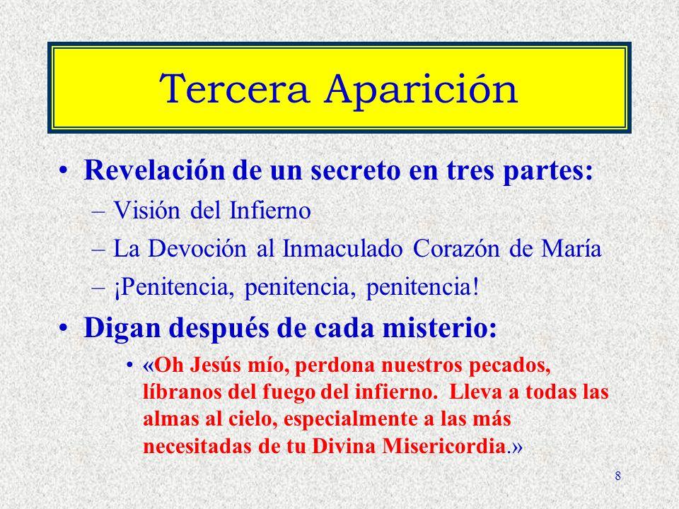 8 Tercera Aparición Revelación de un secreto en tres partes: –Visión del Infierno –La Devoción al Inmaculado Corazón de María –¡Penitencia, penitencia, penitencia.