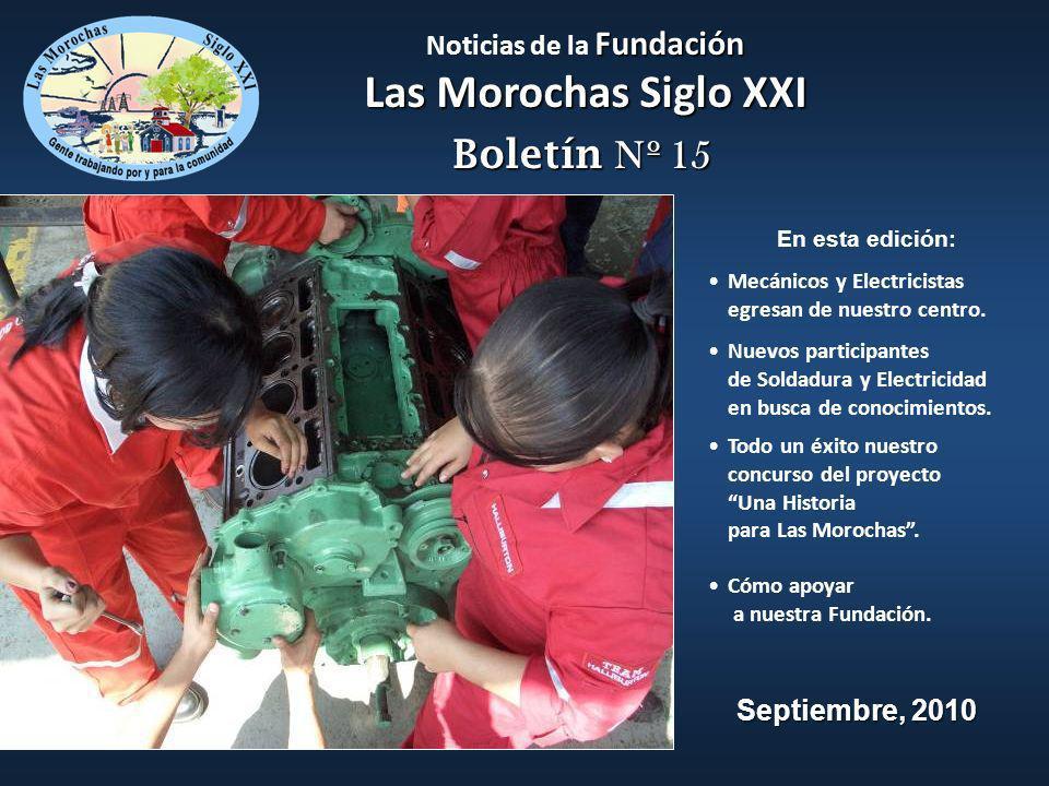 Fundación Las Morochas Siglo XXI Noticias de la Fundación Las Morochas Siglo XXI En esta edición: Mecánicos y Electricistas egresan de nuestro centro.