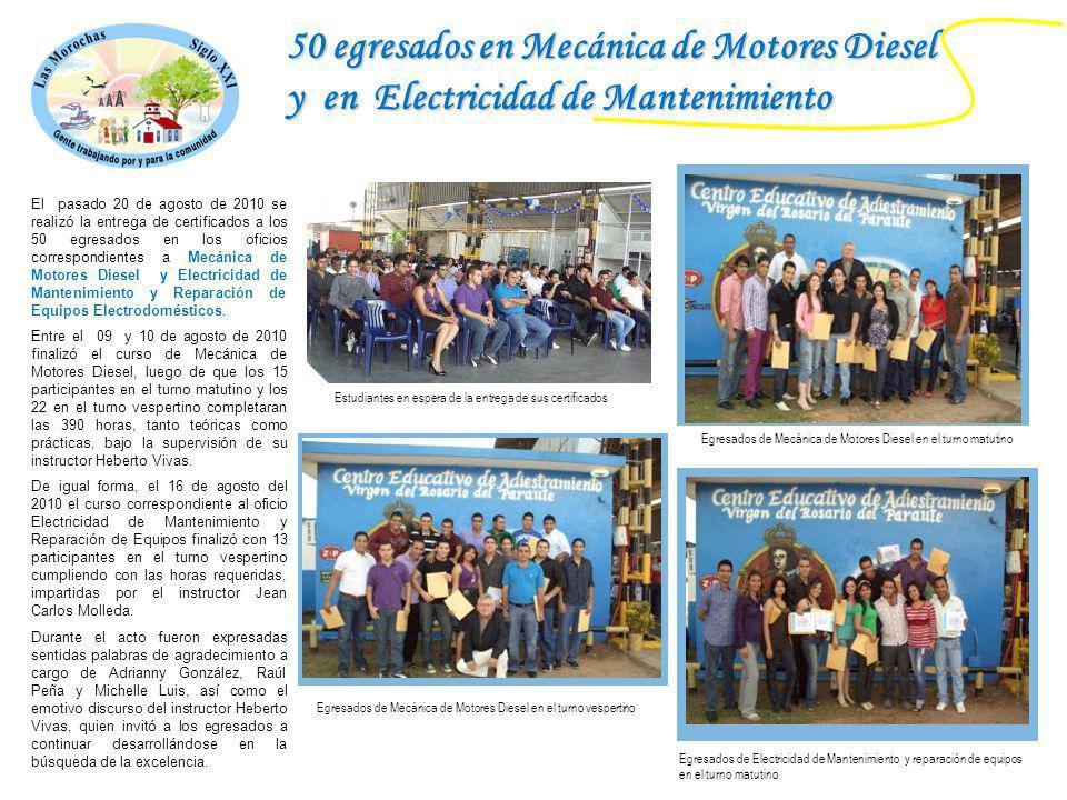 50 egresados en Mecánica de Motores Diesel y en Electricidad de Mantenimiento El pasado 20 de agosto de 2010 se realizó la entrega de certificados a l
