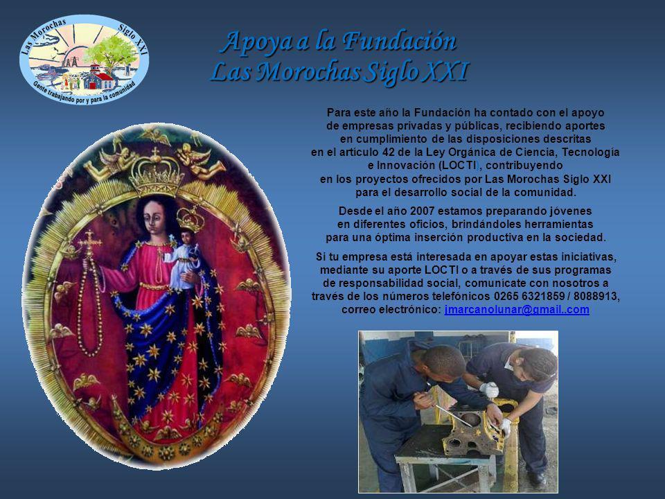 Apoya a la Fundación Las Morochas Siglo XXI Para este año la Fundación ha contado con el apoyo de empresas privadas y públicas, recibiendo aportes en