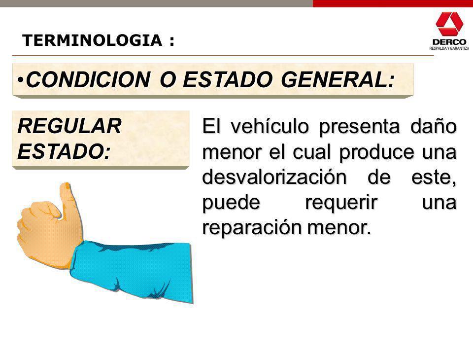TERMINOLOGIA : CONDICION O ESTADO GENERAL:CONDICION O ESTADO GENERAL: BUEN ESTADO: El vehículo se encuentra con desgaste normal para su periodo de uso
